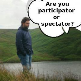Are you participator or spectator?