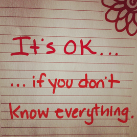You don't need to know everything.