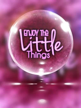 Enjoy the little, simple things.