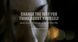 The way you think about yourself, is important.