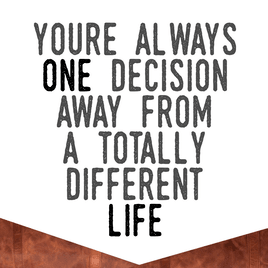 Choices in your life.