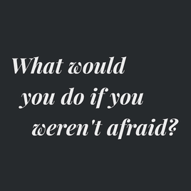 Defeat your fears, be fearless.