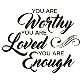 You are a great and worthy person.
