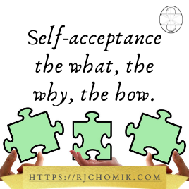 Self-acceptance - the what, the why, the how.