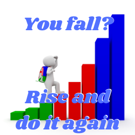 You fall? Rise and do it again.