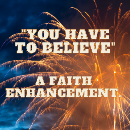"""""""You have to believe"""" - a faith enhancement."""