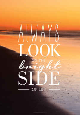 Are you seeing the bright side of life?