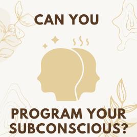 program your subconscious?