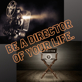 Be a director of your life.